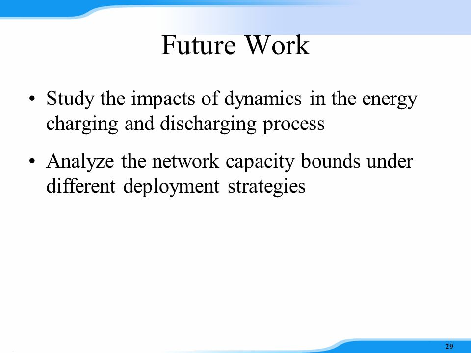 Conclusion Green energy sources Formulate an optimal green BS placement problem Propose TCGBP algorithm –Approach the optimal solution with significantly reduced time complexity 28