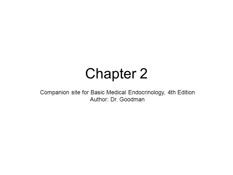 Chapter 2 Companion site for Basic Medical Endocrinology, 4th Edition Author: Dr. Goodman