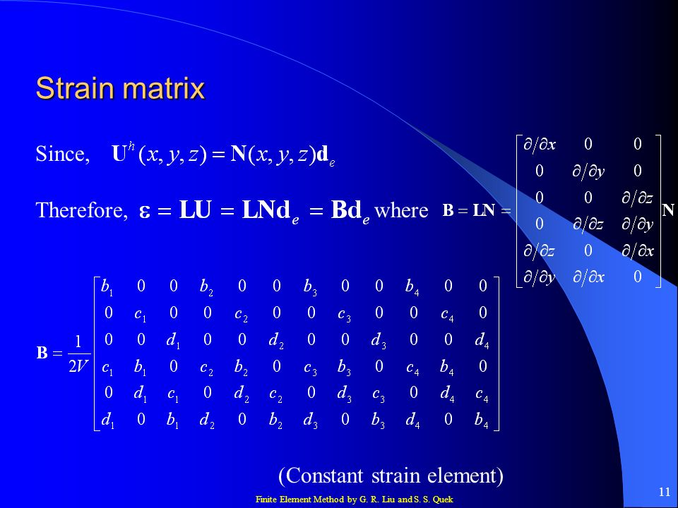 Finite Element Method by G. R. Liu and S. S. Quek 11 Strain matrix Since, Therefore,where (Constant strain element)