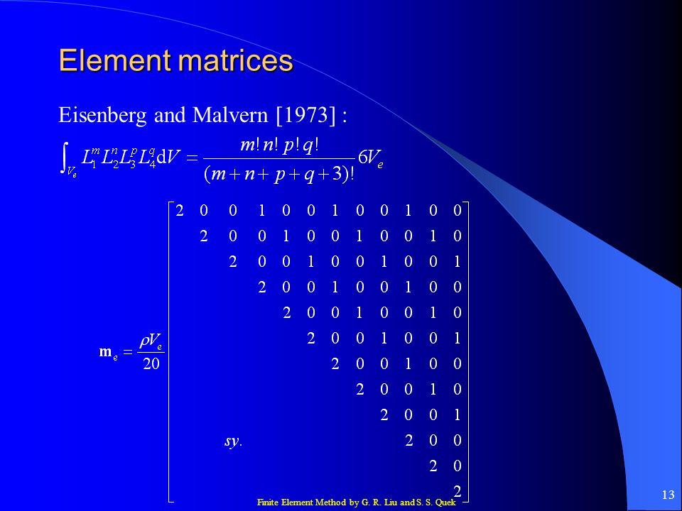 Finite Element Method by G. R. Liu and S. S. Quek 13 Element matrices Eisenberg and Malvern [1973] :
