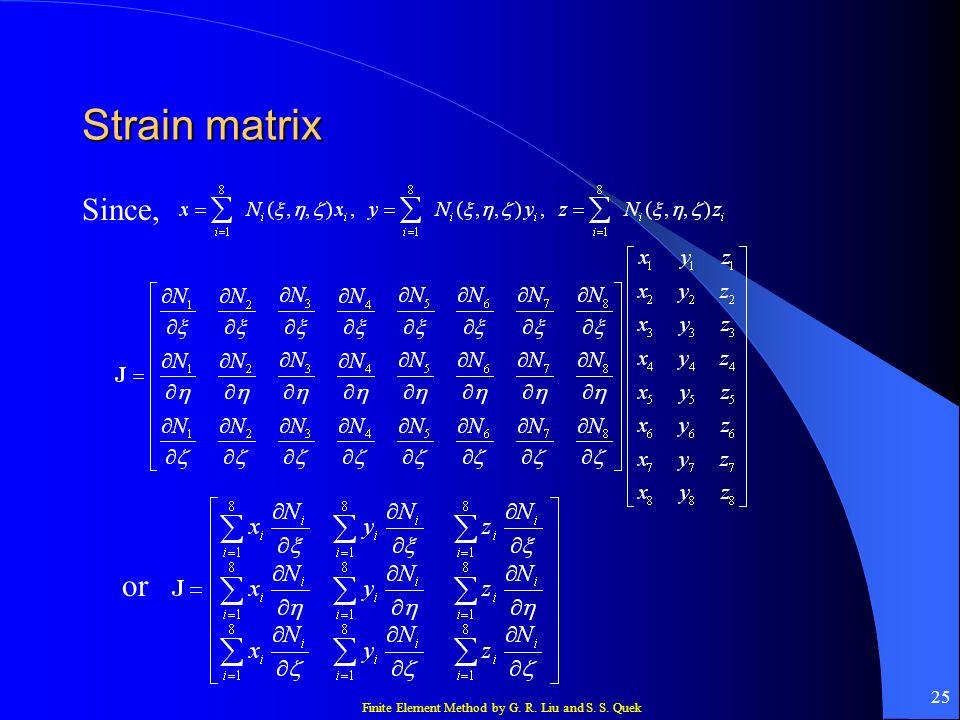 Finite Element Method by G. R. Liu and S. S. Quek 25 Strain matrix Since, or