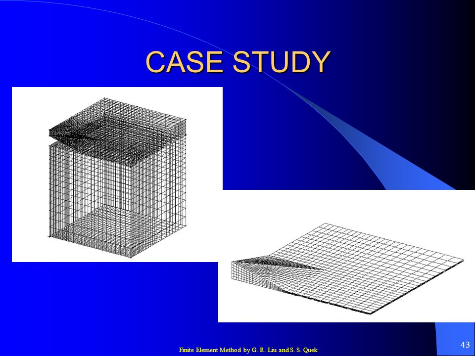 Finite Element Method by G. R. Liu and S. S. Quek 43 CASE STUDY