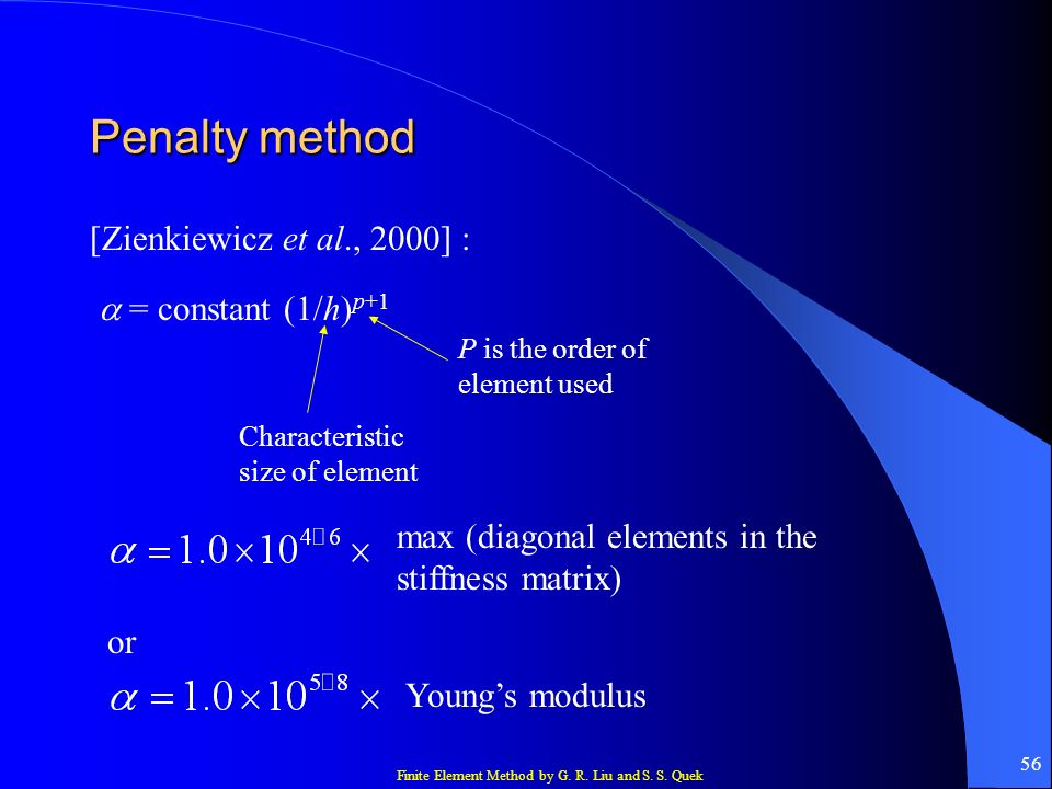 Finite Element Method by G. R. Liu and S. S. Quek 56 Penalty method [Zienkiewicz et al., 2000] : = constant (1/h) p+1 Characteristic size of element P