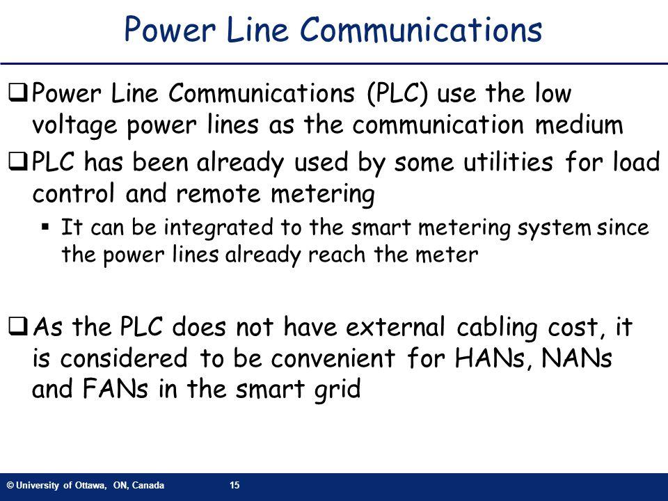 © University of Ottawa, ON, Canada15 Power Line Communications Power Line Communications (PLC) use the low voltage power lines as the communication me