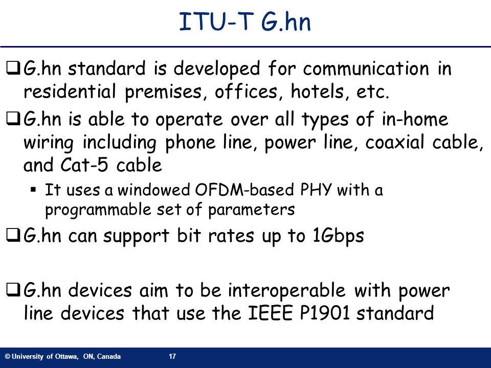 © University of Ottawa, ON, Canada17 ITU-T G.hn G.hn standard is developed for communication in residential premises, offices, hotels, etc. G.hn is ab