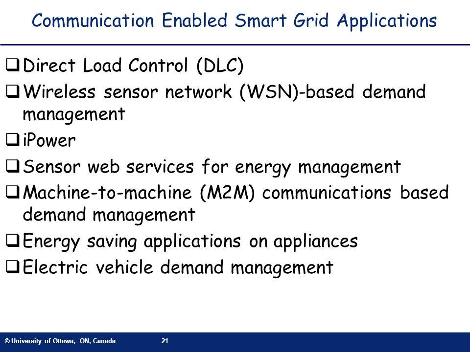 © University of Ottawa, ON, Canada21 Communication Enabled Smart Grid Applications Direct Load Control (DLC) Wireless sensor network (WSN)-based deman