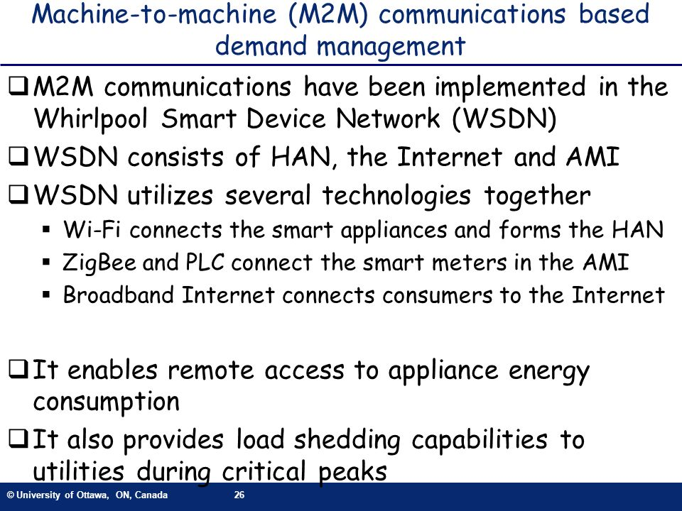 © University of Ottawa, ON, Canada26 Machine-to-machine (M2M) communications based demand management M2M communications have been implemented in the W