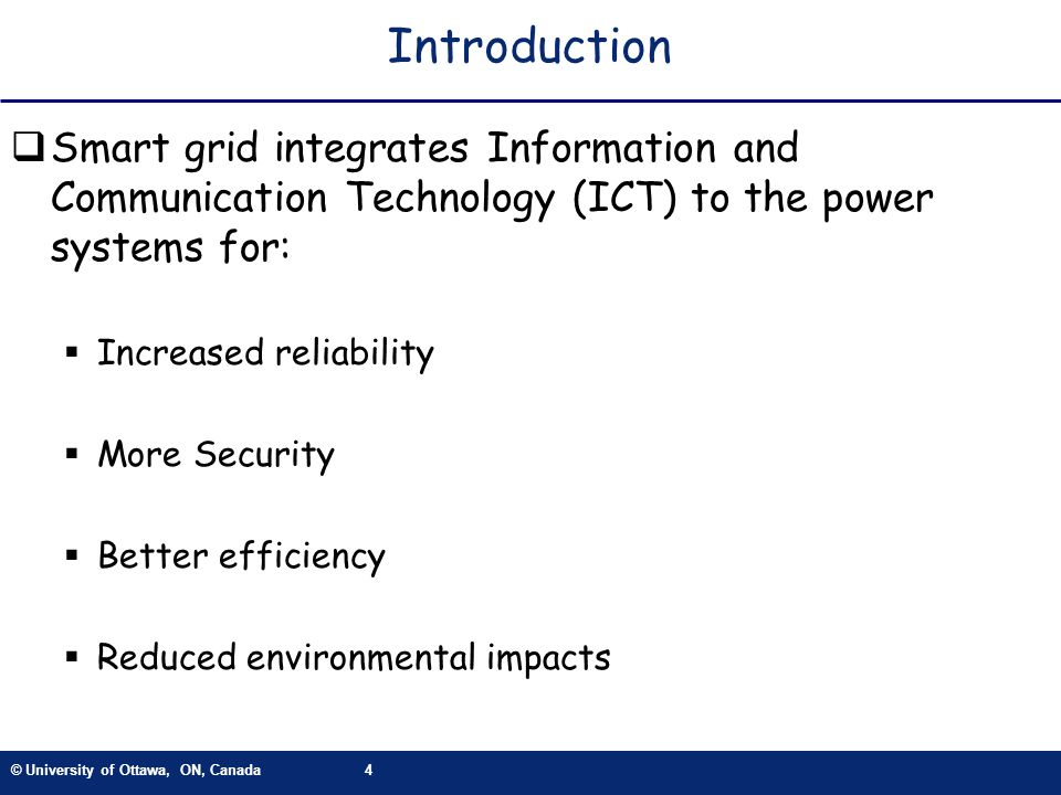 © University of Ottawa, ON, Canada4 Introduction Smart grid integrates Information and Communication Technology (ICT) to the power systems for: Increa