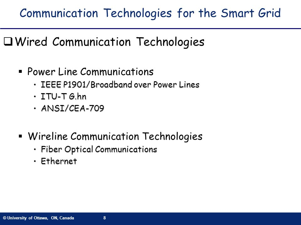 © University of Ottawa, ON, Canada8 Communication Technologies for the Smart Grid Wired Communication Technologies Power Line Communications IEEE P190
