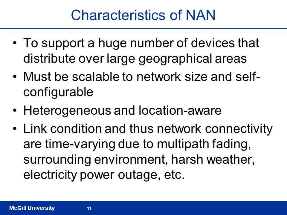 McGill University 11 Characteristics of NAN To support a huge number of devices that distribute over large geographical areas Must be scalable to netw