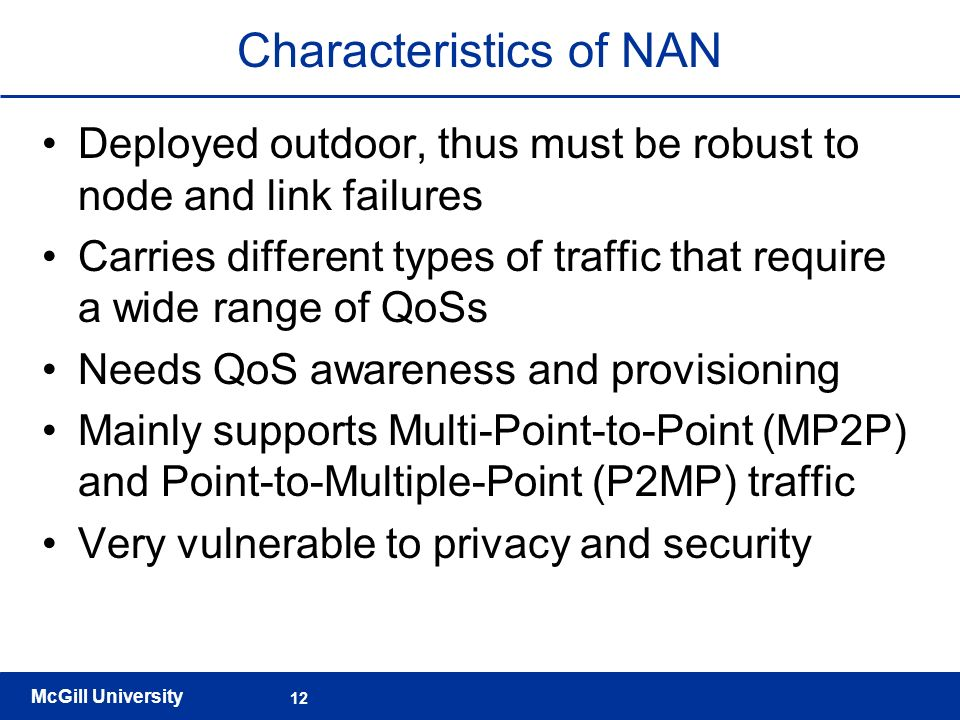 McGill University 12 Characteristics of NAN Deployed outdoor, thus must be robust to node and link failures Carries different types of traffic that re