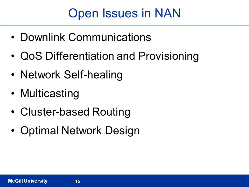 McGill University 15 Open Issues in NAN Downlink Communications QoS Differentiation and Provisioning Network Self-healing Multicasting Cluster-based R