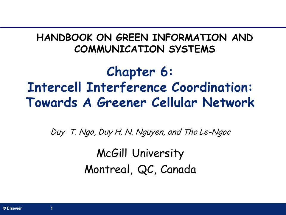 © Elsevier1 Chapter 6: Intercell Interference Coordination: Towards A Greener Cellular Network Duy T. Ngo, Duy H. N. Nguyen, and Tho Le-Ngoc McGill Un