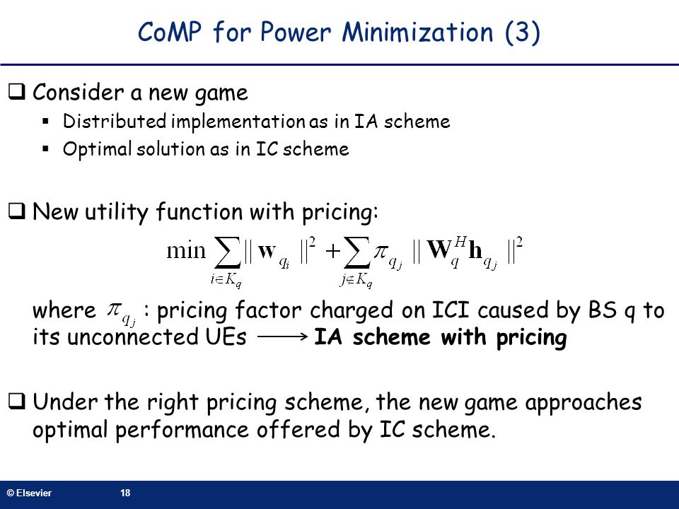© Elsevier18 CoMP for Power Minimization (3) Consider a new game Distributed implementation as in IA scheme Optimal solution as in IC scheme New utili