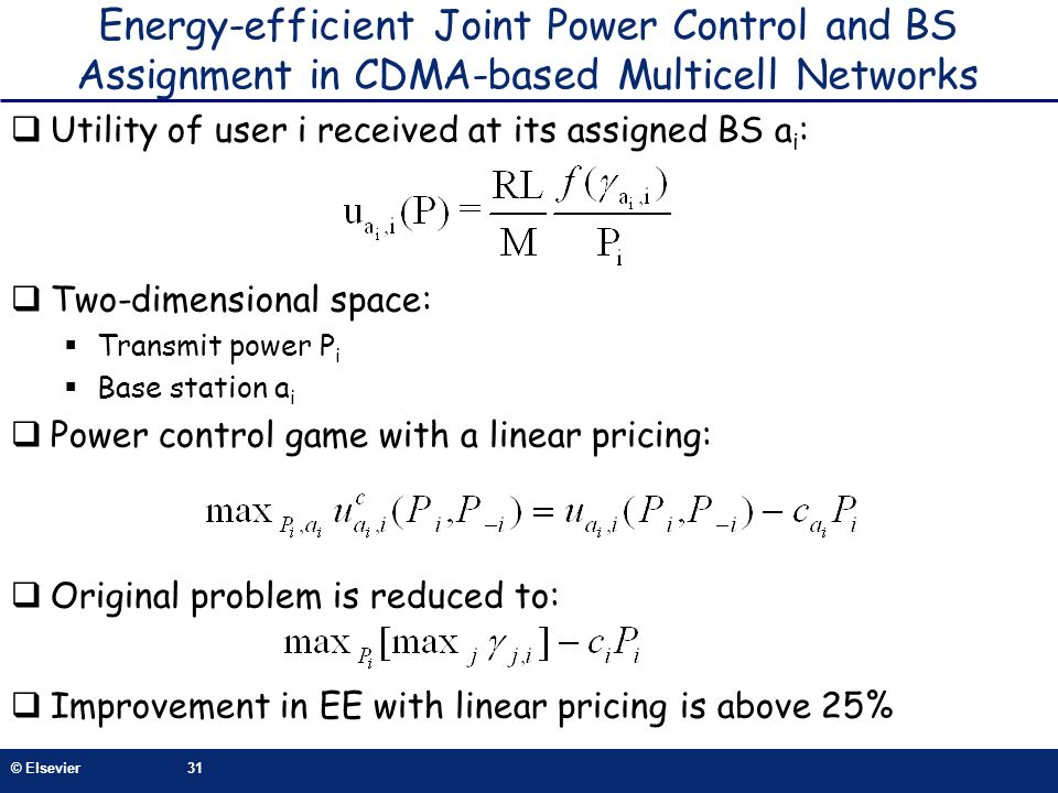 © Elsevier31 Energy-efficient Joint Power Control and BS Assignment in CDMA-based Multicell Networks Utility of user i received at its assigned BS a i