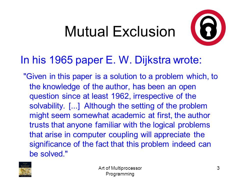 Mutual Exclusion In his 1965 paper E. W. Dijkstra wrote: