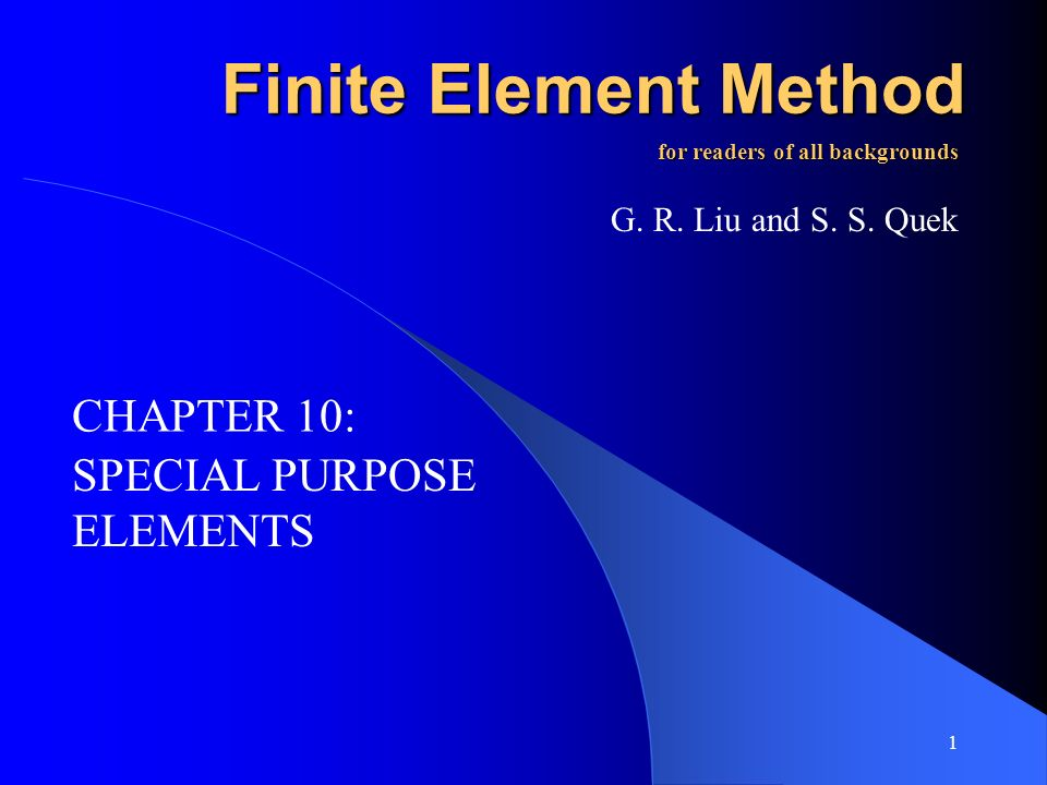 1 Finite Element Method SPECIAL PURPOSE ELEMENTS for readers of all backgrounds G. R. Liu and S. S. Quek CHAPTER 10: