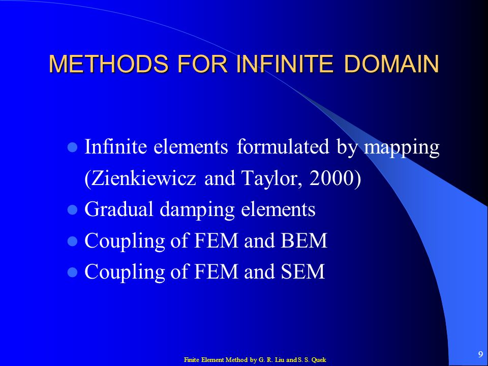 Finite Element Method by G. R. Liu and S. S. Quek 9 METHODS FOR INFINITE DOMAIN Infinite elements formulated by mapping (Zienkiewicz and Taylor, 2000)