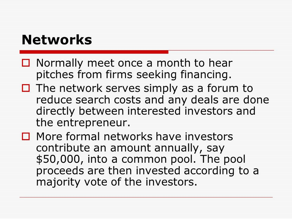 Networks Normally meet once a month to hear pitches from firms seeking financing.