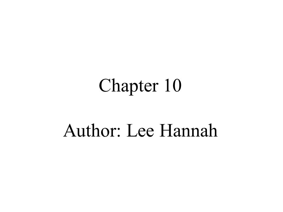 Chapter 10 Author: Lee Hannah