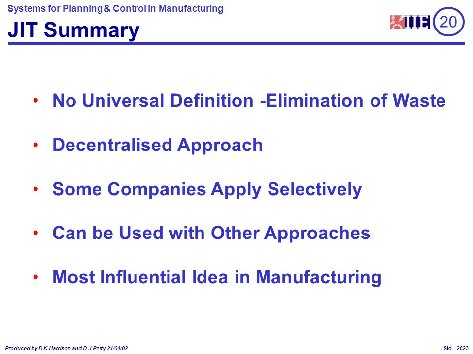 Systems for Planning & Control in Manufacturing Produced by D K Harrison and D J Petty 21/04/02 Sld - JIT Summary No Universal Definition -Elimination