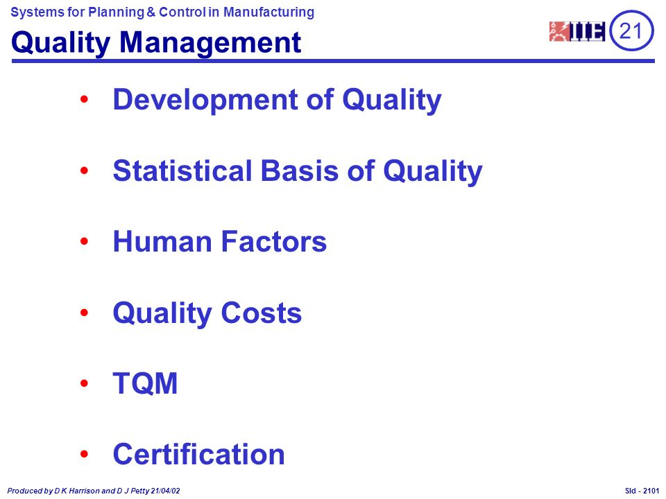 Systems for Planning & Control in Manufacturing Produced by D K Harrison and D J Petty 21/04/02 Sld - Quality Management Development of Quality Statis