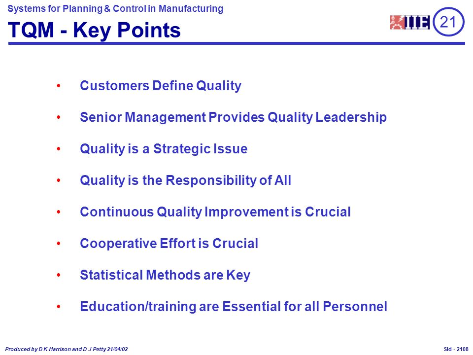 Systems for Planning & Control in Manufacturing Produced by D K Harrison and D J Petty 21/04/02 Sld - TQM - Key Points Customers Define Quality Senior
