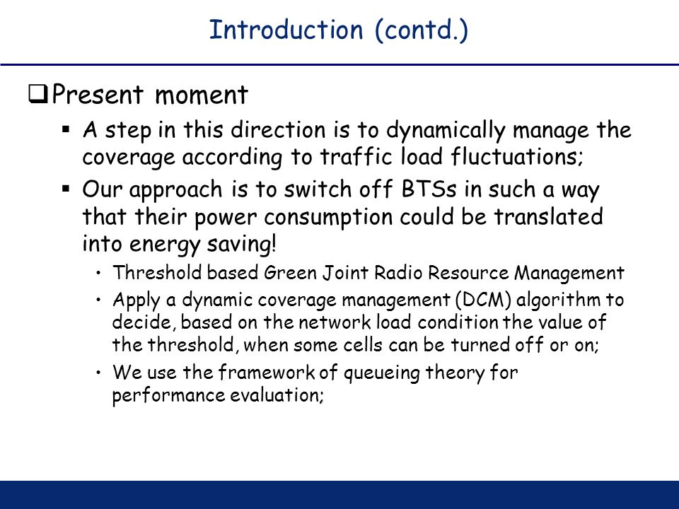 Introduction (contd.) Present moment A step in this direction is to dynamically manage the coverage according to traffic load fluctuations; Our approa