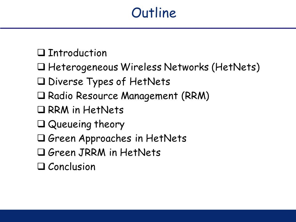 Outline Introduction Heterogeneous Wireless Networks (HetNets) Diverse Types of HetNets Radio Resource Management (RRM) RRM in HetNets Queueing theory
