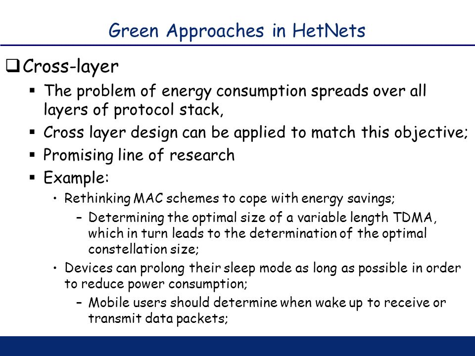 Green Approaches in HetNets Cross-layer The problem of energy consumption spreads over all layers of protocol stack, Cross layer design can be applied