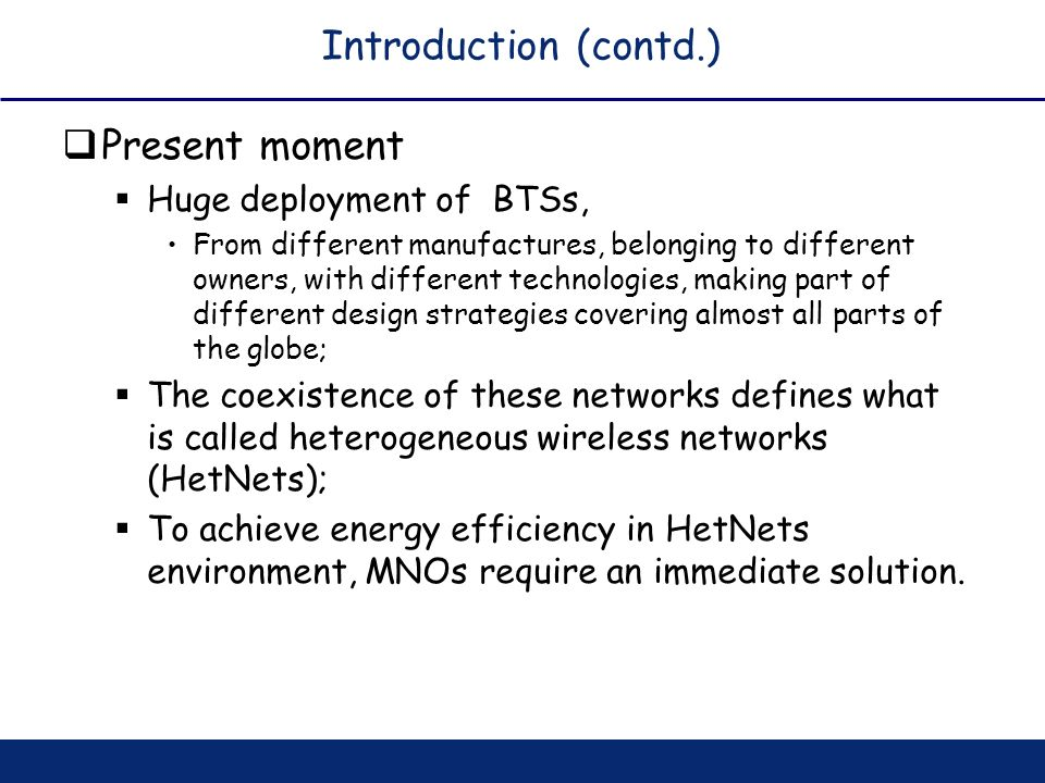 Introduction (contd.) Present moment Huge deployment of BTSs, From different manufactures, belonging to different owners, with different technologies,
