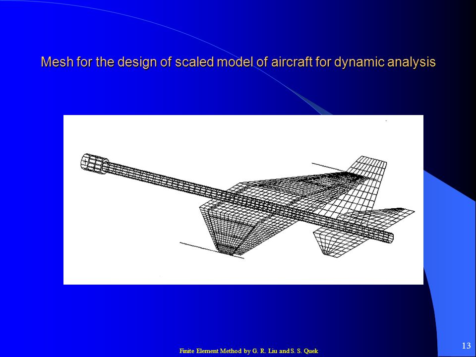 Finite Element Method by G. R. Liu and S. S. Quek 13 Mesh for the design of scaled model of aircraft for dynamic analysis