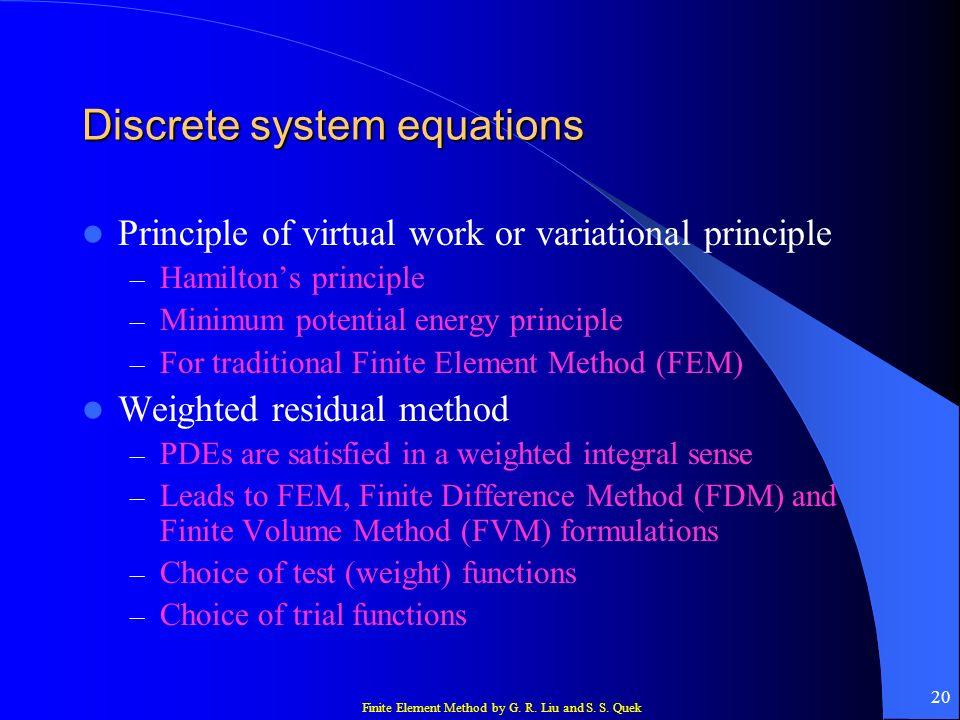Finite Element Method by G. R. Liu and S. S. Quek 20 Discrete system equations Principle of virtual work or variational principle – Hamiltons principl