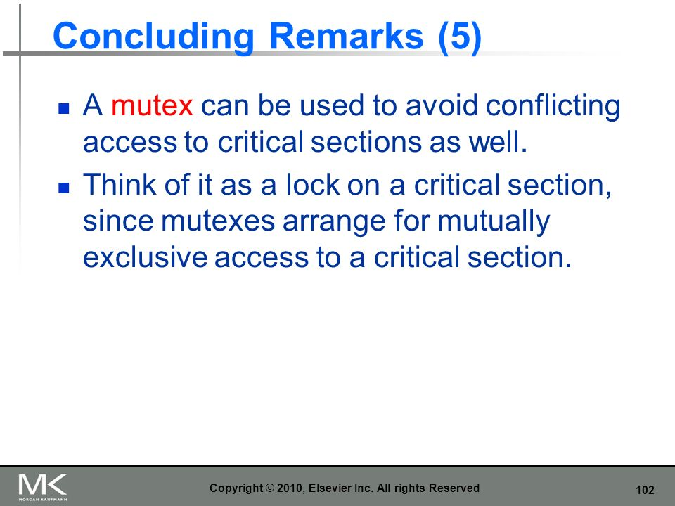 102 Concluding Remarks (5) A mutex can be used to avoid conflicting access to critical sections as well.