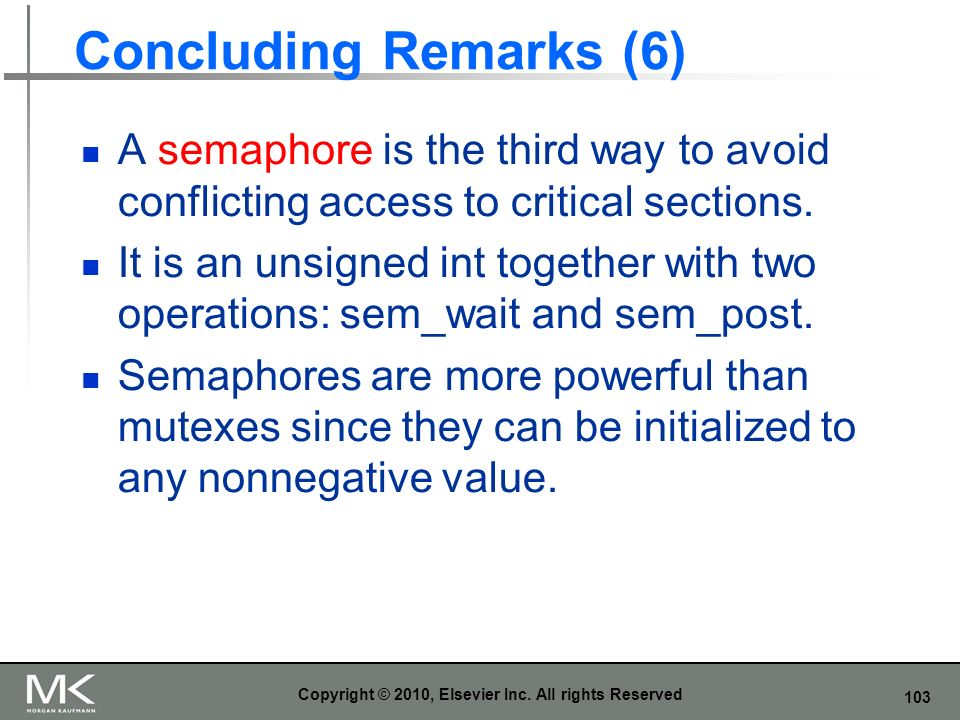 103 Concluding Remarks (6) A semaphore is the third way to avoid conflicting access to critical sections.