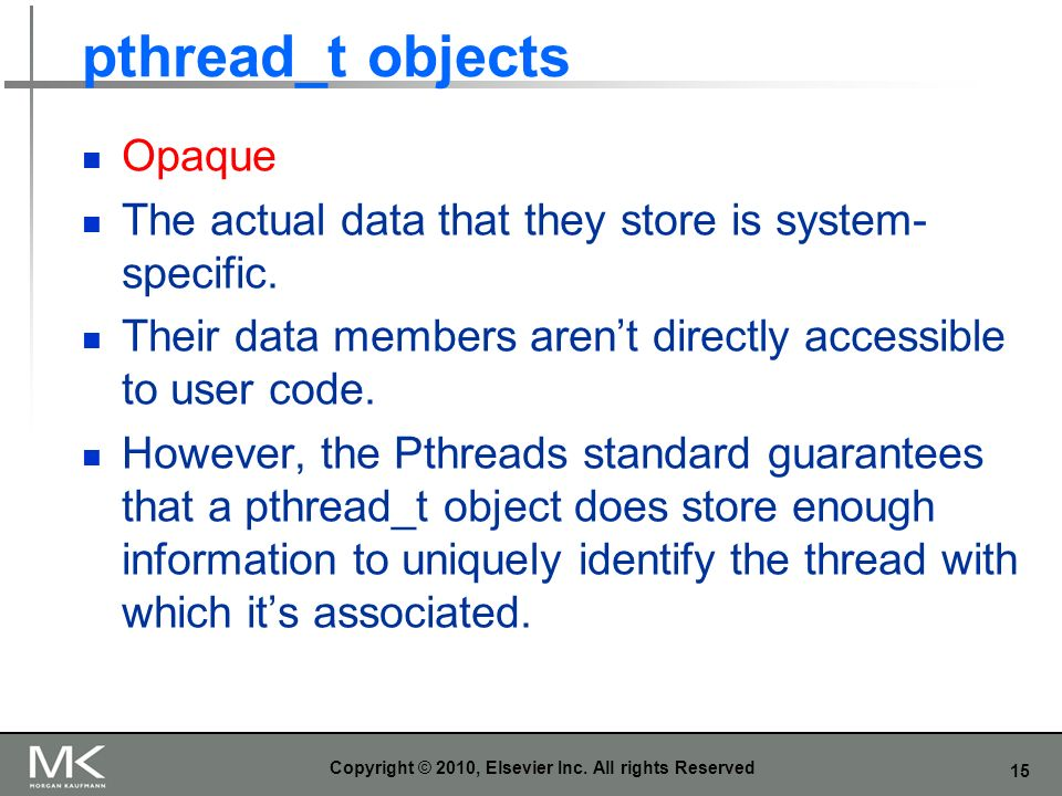15 pthread_t objects Opaque The actual data that they store is system- specific.