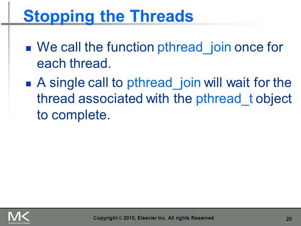 20 Stopping the Threads We call the function pthread_join once for each thread.