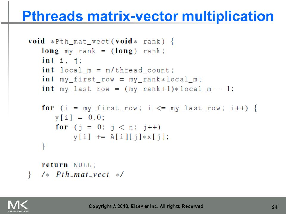 24 Pthreads matrix-vector multiplication Copyright © 2010, Elsevier Inc. All rights Reserved