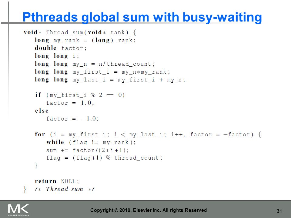 31 Pthreads global sum with busy-waiting Copyright © 2010, Elsevier Inc. All rights Reserved