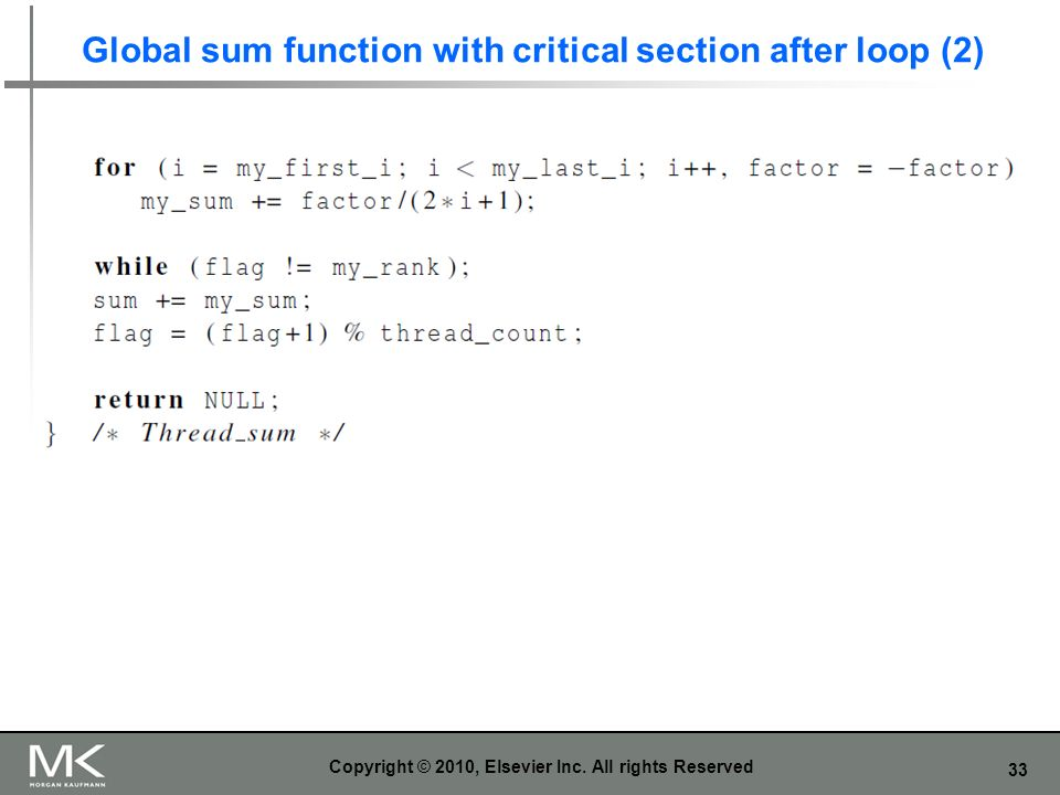 33 Global sum function with critical section after loop (2) Copyright © 2010, Elsevier Inc.
