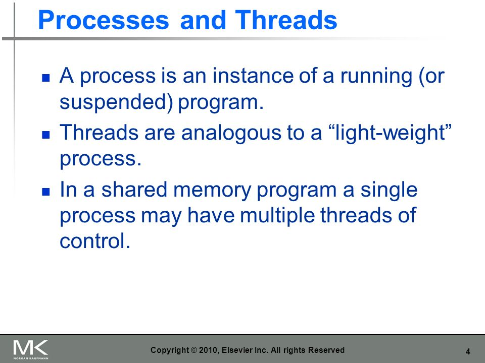 4 Processes and Threads A process is an instance of a running (or suspended) program.