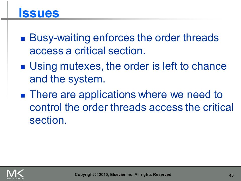 43 Issues Busy-waiting enforces the order threads access a critical section.
