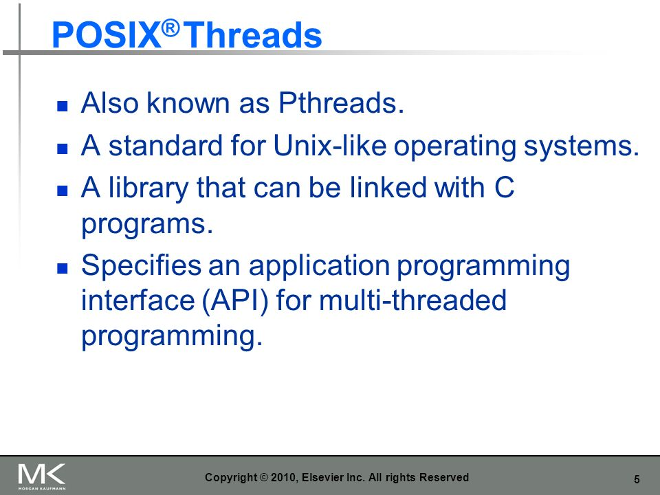 5 POSIX ® Threads Also known as Pthreads. A standard for Unix-like operating systems.
