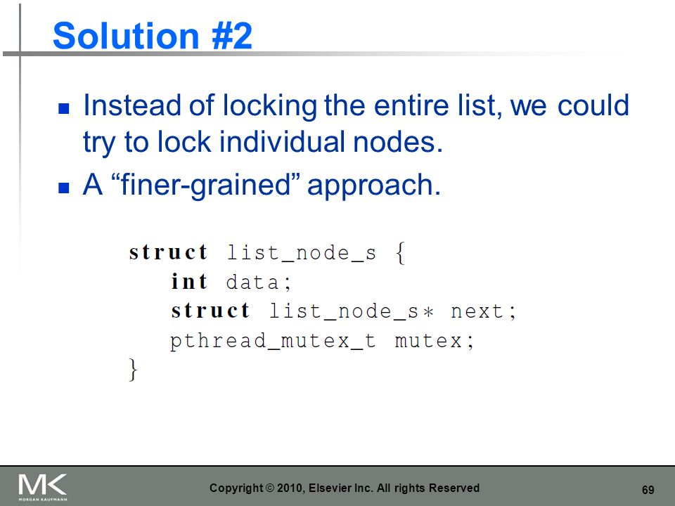 69 Solution #2 Instead of locking the entire list, we could try to lock individual nodes.