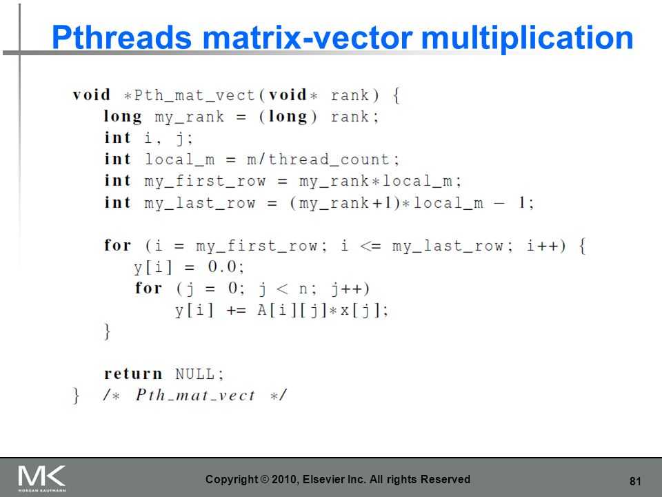 81 Pthreads matrix-vector multiplication Copyright © 2010, Elsevier Inc. All rights Reserved