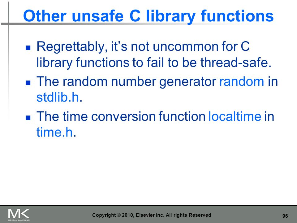 96 Other unsafe C library functions Regrettably, its not uncommon for C library functions to fail to be thread-safe.