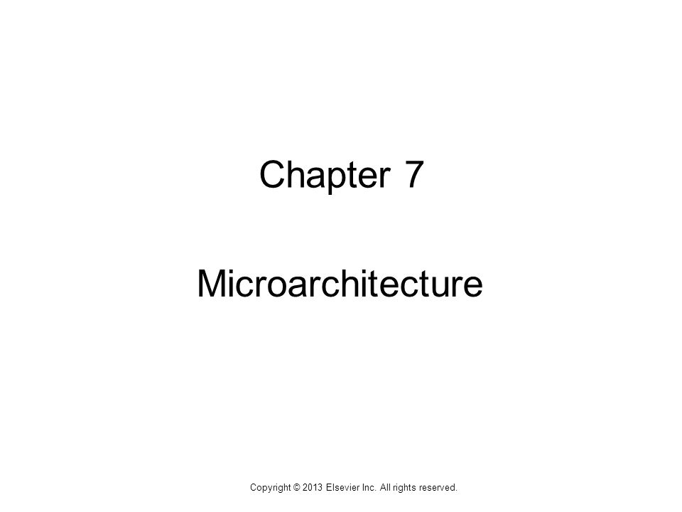1 Copyright © 2013 Elsevier Inc. All rights reserved. Chapter 7 Microarchitecture