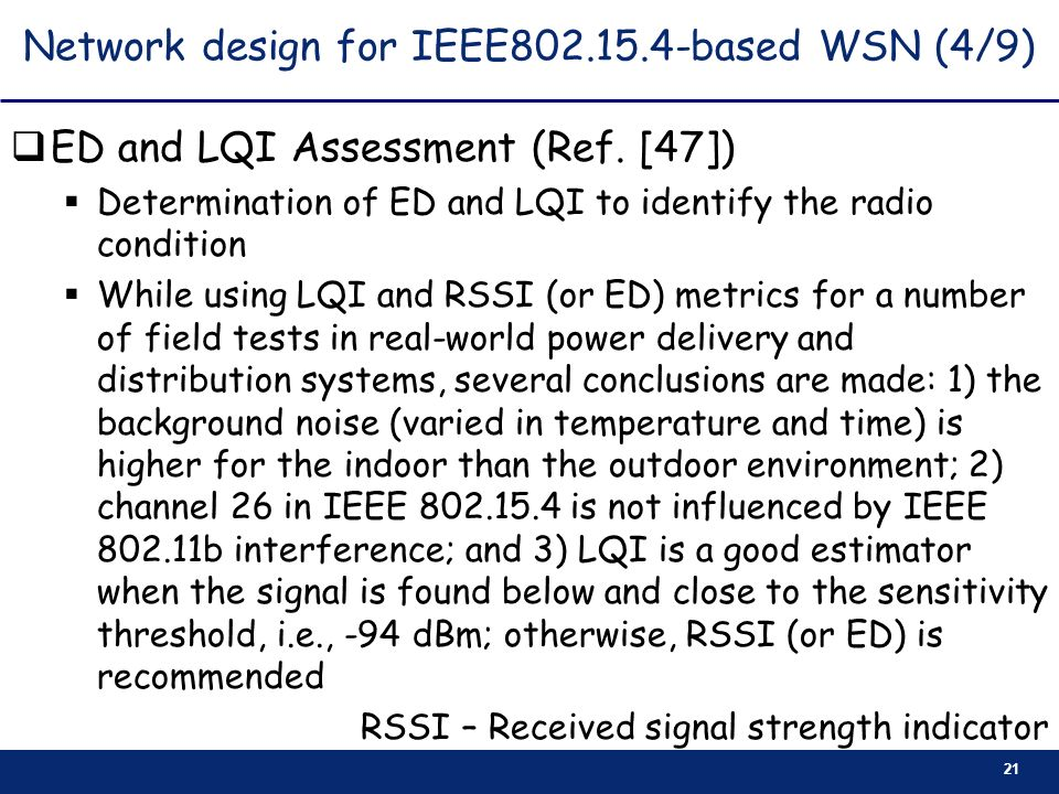 21 Network design for IEEE802.15.4-based WSN (4/9) ED and LQI Assessment (Ref. [47]) Determination of ED and LQI to identify the radio condition While