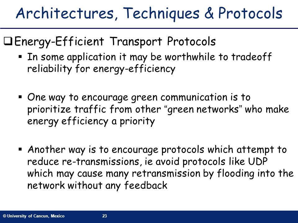 © University of Cancun, Mexico23 Architectures, Techniques & Protocols Energy-Efficient Transport Protocols In some application it may be worthwhile t