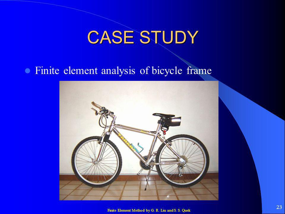 Finite Element Method by G. R. Liu and S. S. Quek 23 CASE STUDY Finite element analysis of bicycle frame